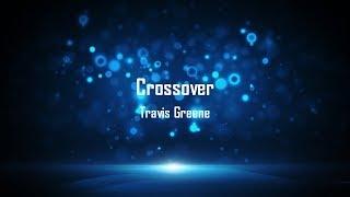 Crossover - Travis Greene (LYRICS)