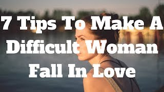 7 Tips To Make A Difficult Woman Fall In Love