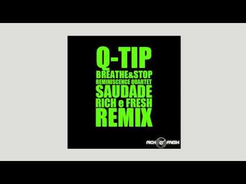Breathe & Stop x Saudade - Q-tip x Reminiscence Quartet  ( RICH e FRESH samba remix )