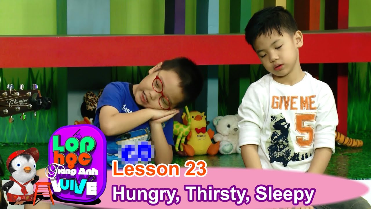 LỚP HỌC TIẾNG ANH VUI VẺ | Tập 23 | Đói bụng, Khát nước và Buồn ngủ