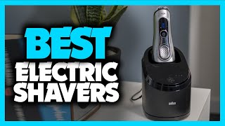 Best Electric Shaver in 2021 - Which Is The Best One For You?