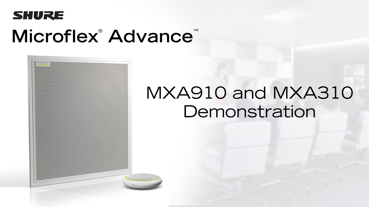Shure Microflex® Advance™ MXA910 and MXA310 Demo