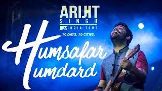 Humsafar × Humdard Live | Arijit Singh LIVE | Mtv india tour
