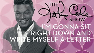 "Nat King Cole - ""I'm Gonna Sit Right Down and Write Myself a Letter"""
