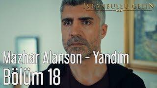İstanbullu Gelin 18. Bölüm - Mazhar Alanson - Yandım