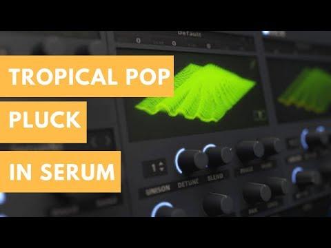 How To Make Tropical Pop Pluck | Serum Tutorial