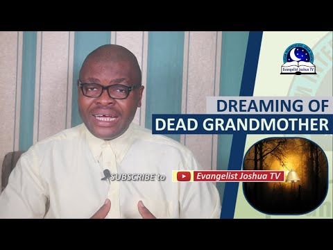 DREAMING OF DEAD GRANDMOTHER - Biblical Meaning Of Grandmother