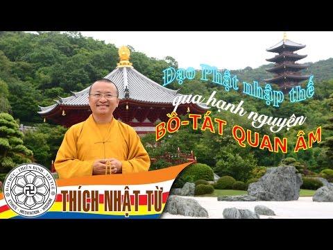 Đạo Phật nhập thế qua hạnh nguyện bồ-tát Quan Âm A (30/07/2005) Thích Nhật Từ