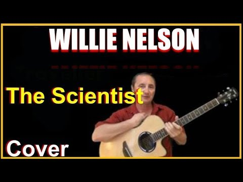 The Scientist Acoustic Guitar Cover - Willie Nelson Chords & Lyrics Sheet