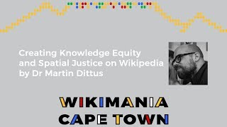 Knowledge Equity and Spatial Justice on Wikipedia