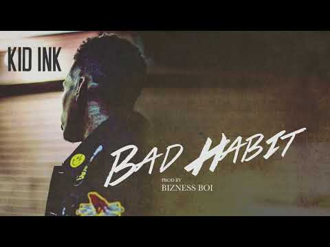 Kid Ink - Bad Habit [Audio] (Prod by Bizness Boi)