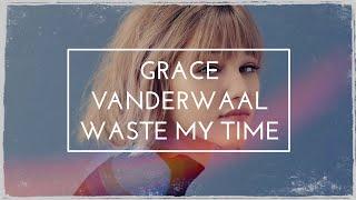 Grace VanderWaal   Waste My Time Lyric Video