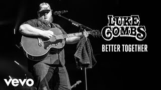 Luke Combs   Better Together (Audio)