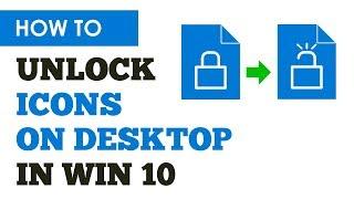 Desktop Icons Locked In Windows 10? Unlock Desktop Icons Easily Win 10