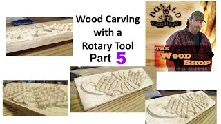 Rotary Tool Wood Carving Part 5