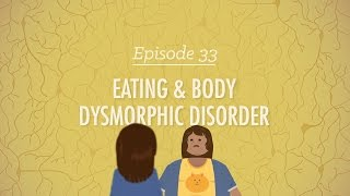Eating and Body Dysmorphic Disorders: Crash Course Psychology #33