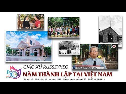 Giáo xứ Russeykeo - Phóng sự kỷ niệm 50 năm thành lập tại Việt Nam