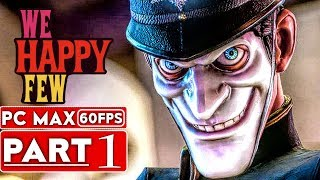 WE HAPPY FEW Gameplay Walkthrough Part 1 FULL GAME [1080p HD 60FPS PC] - No Commentary