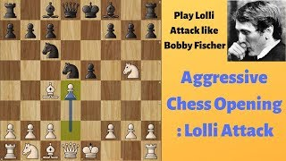 Aggressive Chess Opening : Lolli Attack | Play Lolli Attack Like Bobby Fischer