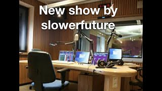 New Show Created By SLOWERFUTURE by Slower Future