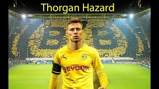 Welcom To Borussia Dortmund ● Thorgan Hazard ● YOUNG FOOTBALL