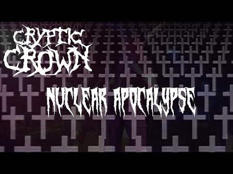 Cryptic Crown - Nuclear Apocalypse (Official Video) online metal music video by CRYPTIC CROWN