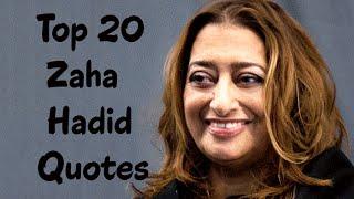 Top 20 Zaha Hadid Quotes (Author of Zaha Hadid)