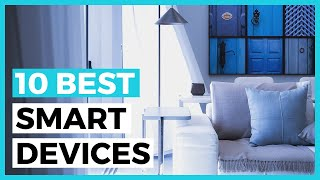 Best Smart Home Devices In 2020 - How To Choose A Smart Home Automation Product?