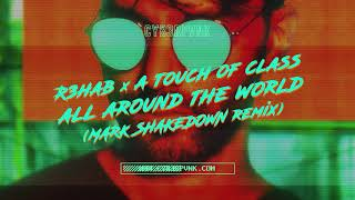 R3HAB & A Touch Of Class - All Around The World (Mark Shakedown Remix)