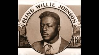 BLIND WILLIE JOHNSON. YOU'RE GONNA NEED SOMEBODY ON YOUR BOND