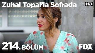 Zuhal Topal'la Sofrada 214. Bölüm
