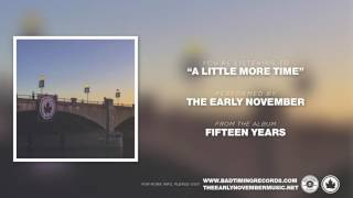 "The Early November - ""A Little More Time"" [Fifteen Years]"
