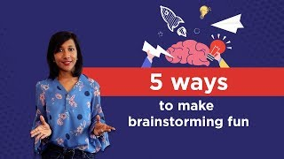 5 Ways to make your next Brainstorming Session more fun