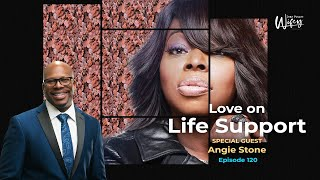 Dear Future Wifey Podcast 120: Love On Life Support (Angie Stone)
