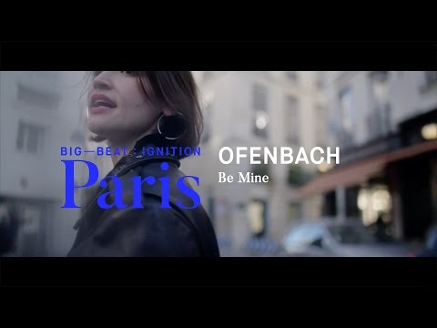 Ofenbach – Be Mine : BIG BEAT IGNITION : Paris