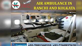 Pick Full Advanced Medical Air Ambulance in Ranchi and Kolkata by King