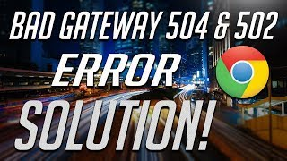 How to Fix 504 & 502 Bad Gateway Error - [2 Solutions] 2021