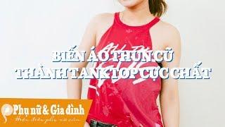 Cách Biến Tấu áo Thun/ Phông Cũ Thành Mới Cực Cá Tính