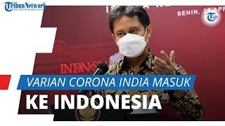 Varian Baru Virus Corona Asal India & Afrika Selatan Masuk Indonesia, Menkes: Penyebaran Lebih Cepat