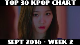 TOP 30 KPOP CHART - SEPTEMBER 2016 WEEK 2 (5 NEW SONGS)