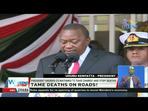 President Uhuru Kenyatta: CS Matiang'i tame deaths on roads