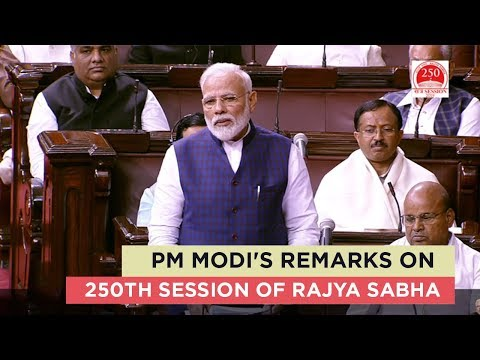 PM Modi's remarks on 250th session of Rajya Sabha