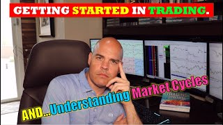 How To Get Started as a Day Trader & Learning Market Cycles