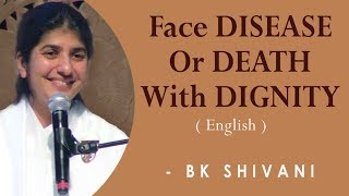 Face DISEASE Or DEATH With DIGNITY: Part 3: BK Shivani at San Francisco (English)
