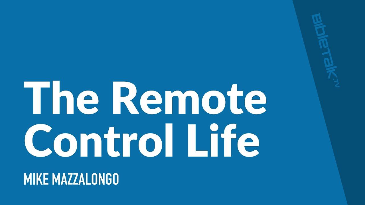 The Remote Control Life