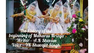 The History of the Beginning of Maharasa Nritya written by A K Sheram. Voice: YK Shuvojit Singh.