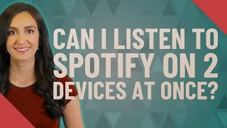 Can I listen to Spotify on 2 devices at once?