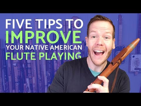 Five tips to dramatically improve your Native American flute playing