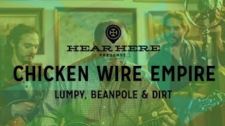 Hear Here Presents: Chicken Wire Empire - Lumpy, Beanpole & Dirt