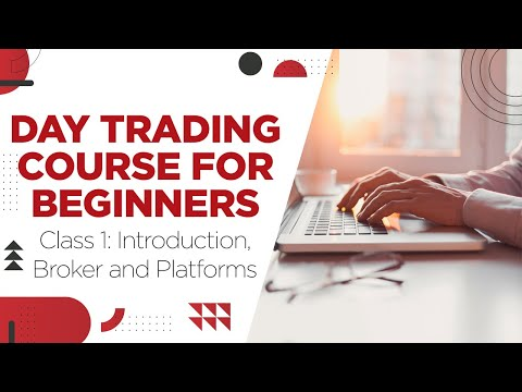 Day Trading Course for Beginners: Class 1 of 5 Introduction, Broker and Platforms